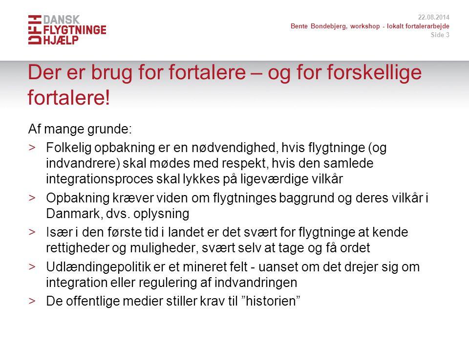 22.08.2014 Bente Bondebjerg, workshop - lokalt fortalerarbejde Side 3 Der er brug for fortalere – og for forskellige fortalere.