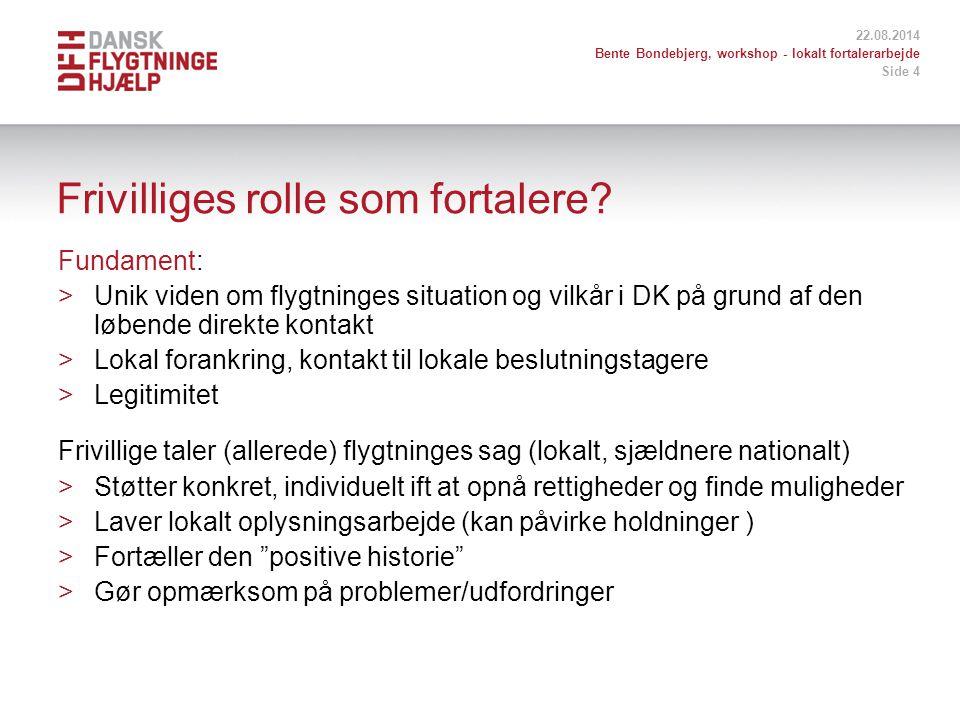 22.08.2014 Bente Bondebjerg, workshop - lokalt fortalerarbejde Side 4 Frivilliges rolle som fortalere.
