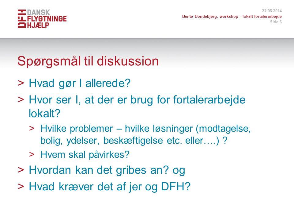 22.08.2014 Bente Bondebjerg, workshop - lokalt fortalerarbejde Side 6 Spørgsmål til diskussion >Hvad gør I allerede.