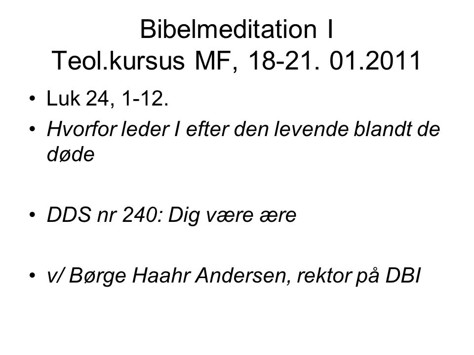 Bibelmeditation I Teol.kursus MF, 18-21. 01.2011 Luk 24, 1-12.