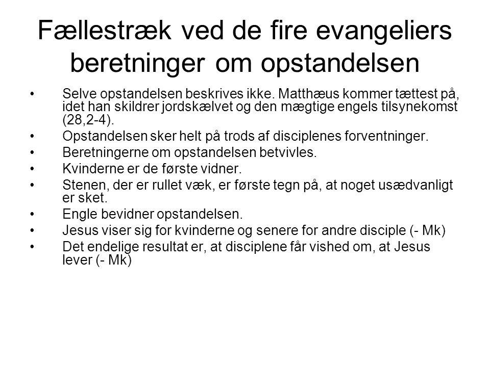 Fællestræk ved de fire evangeliers beretninger om opstandelsen Selve opstandelsen beskrives ikke.