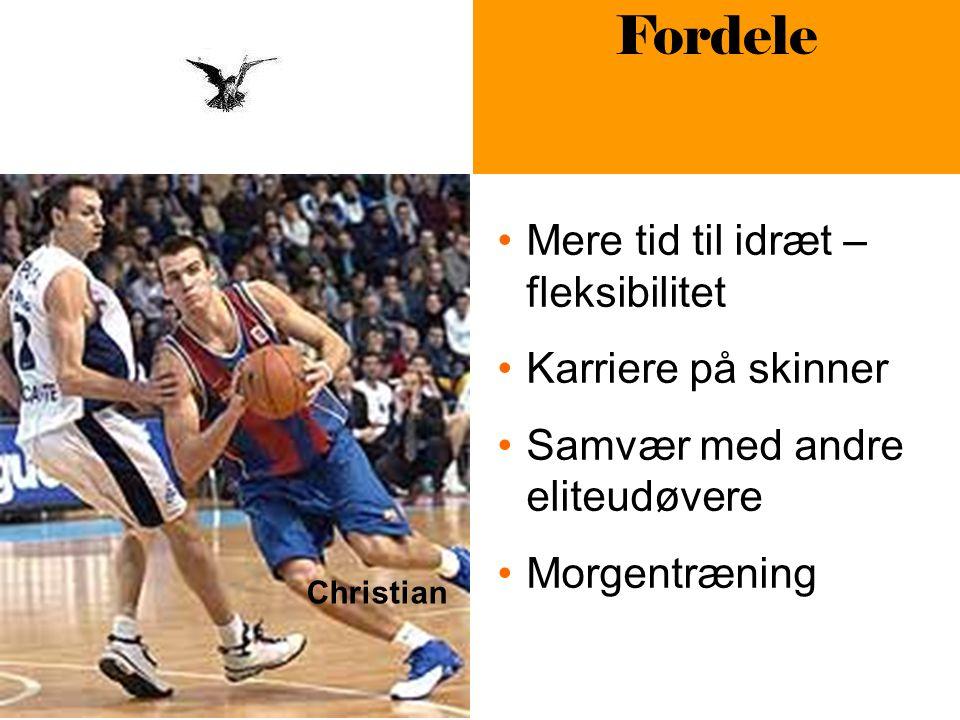 Christian Fordele Mere tid til idræt – fleksibilitet Karriere på skinner Samvær med andre eliteudøvere Morgentræning
