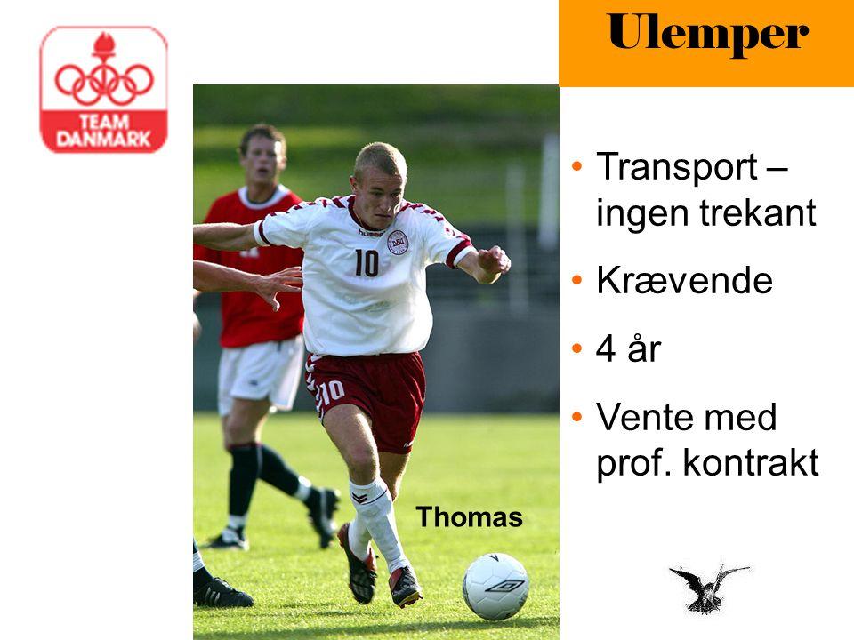 Ulemper Transport – ingen trekant Krævende 4 år Vente med prof. kontrakt Thomas