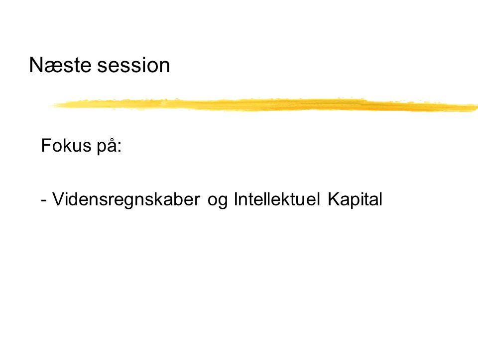Næste session Fokus på: - Vidensregnskaber og Intellektuel Kapital