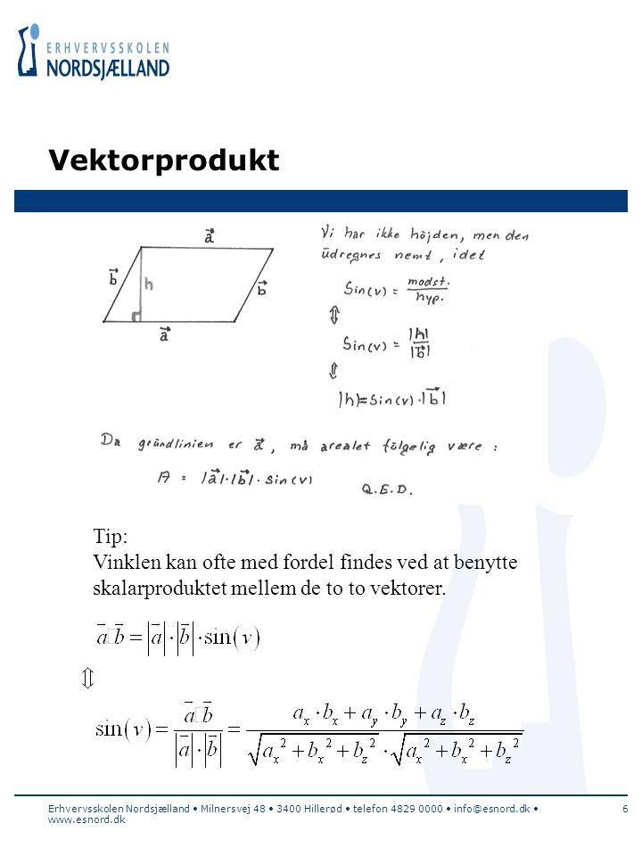 Vektorprodukt Erhvervsskolen Nordsjælland Milnersvej 48 3400 Hillerød telefon 4829 0000 info@esnord.dk www.esnord.dk 6 Tip: Vinklen kan ofte med fordel findes ved at benytte skalarproduktet mellem de to to vektorer.
