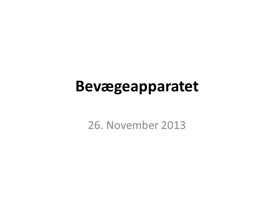 Bevægeapparatet 26. November 2013