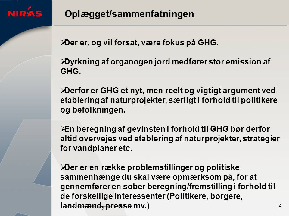 I:\inf\pr-toolbox\overheads\Firmapresentation_nov2005.ppt 2 Oplægget/sammenfatningen  Der er, og vil forsat, være fokus på GHG.