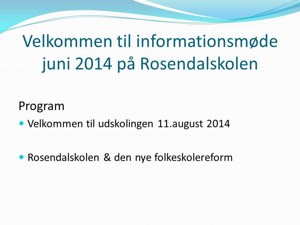 Velkommen til informationsmøde juni 2014 på Rosendalskolen Program Velkommen til udskolingen 11.august 2014 Rosendalskolen & den nye folkeskolereform