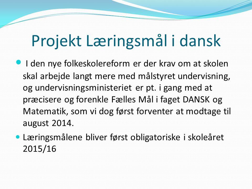 Projekt Læringsmål i dansk I den nye folkeskolereform er der krav om at skolen skal arbejde langt mere med målstyret undervisning, og undervisningsministeriet er pt.