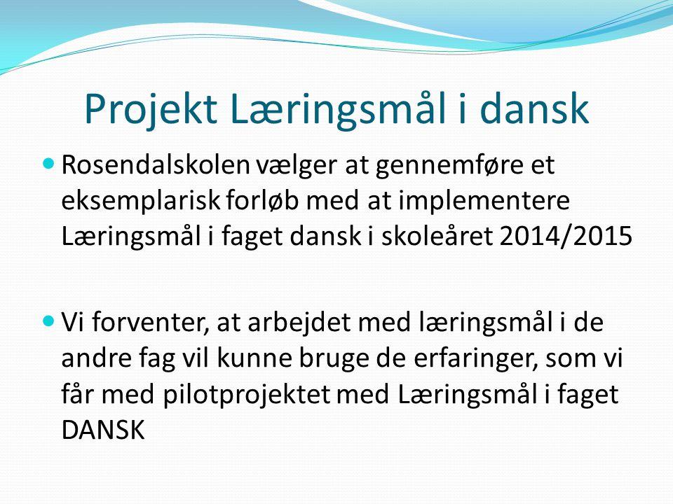 Projekt Læringsmål i dansk Rosendalskolen vælger at gennemføre et eksemplarisk forløb med at implementere Læringsmål i faget dansk i skoleåret 2014/2015 Vi forventer, at arbejdet med læringsmål i de andre fag vil kunne bruge de erfaringer, som vi får med pilotprojektet med Læringsmål i faget DANSK