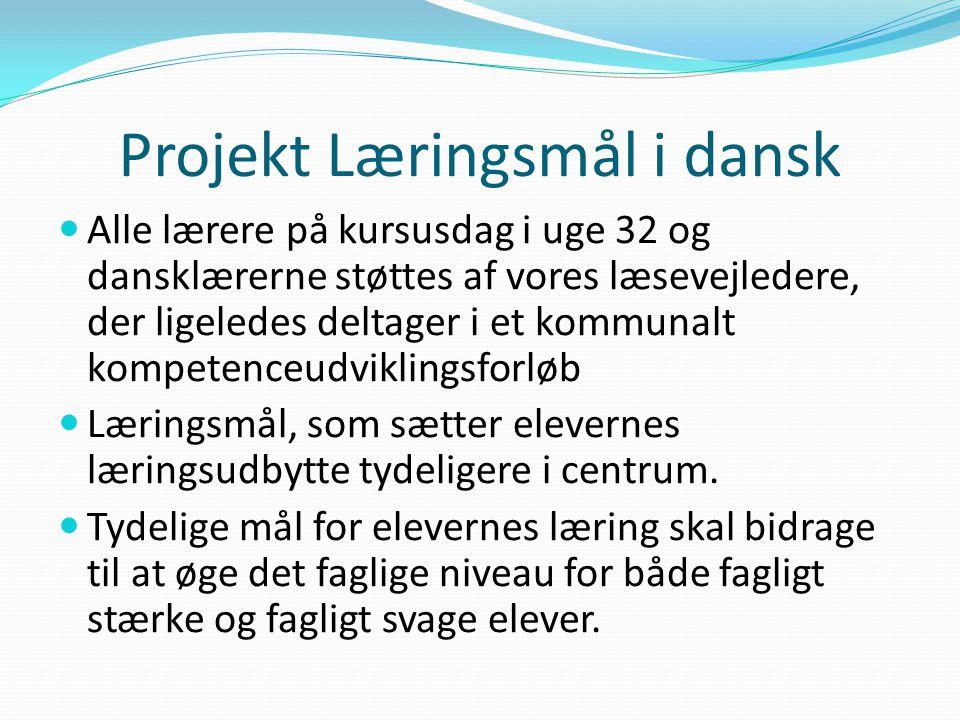 Projekt Læringsmål i dansk Alle lærere på kursusdag i uge 32 og dansklærerne støttes af vores læsevejledere, der ligeledes deltager i et kommunalt kompetenceudviklingsforløb Læringsmål, som sætter elevernes læringsudbytte tydeligere i centrum.