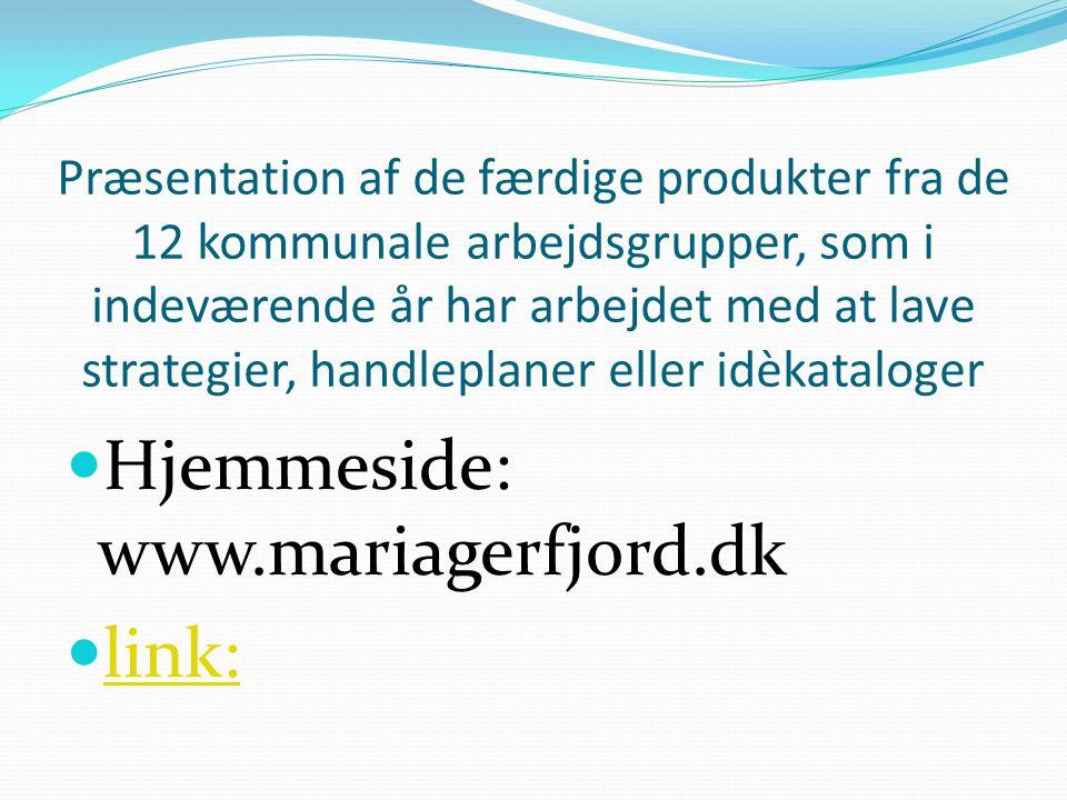 Præsentation af de færdige produkter fra de 12 kommunale arbejdsgrupper, som i indeværende år har arbejdet med at lave strategier, handleplaner eller idèkataloger Hjemmeside: www.mariagerfjord.dk link: