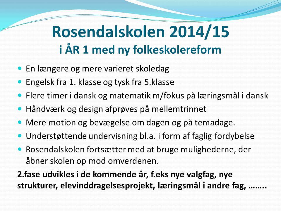 Rosendalskolen 2014/15 i ÅR 1 med ny folkeskolereform En længere og mere varieret skoledag Engelsk fra 1.