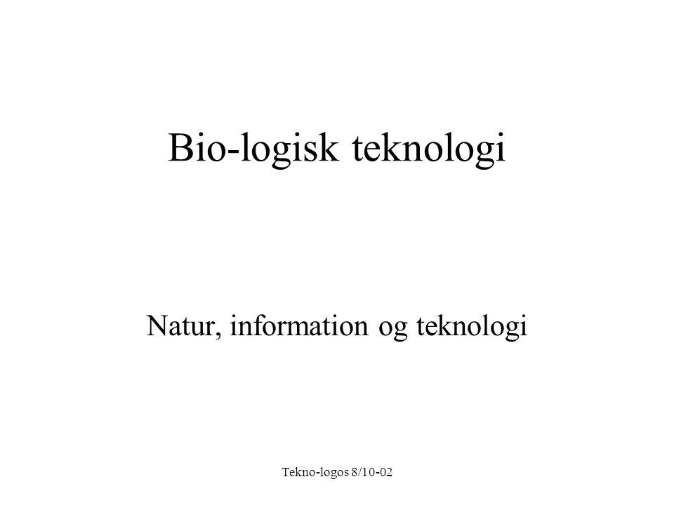 Tekno-logos 8/10-02 Bio-logisk teknologi Natur, information og teknologi