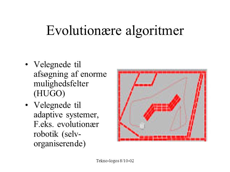 Tekno-logos 8/10-02 Evolutionære algoritmer Velegnede til afsøgning af enorme mulighedsfelter (HUGO) Velegnede til adaptive systemer, F.eks.