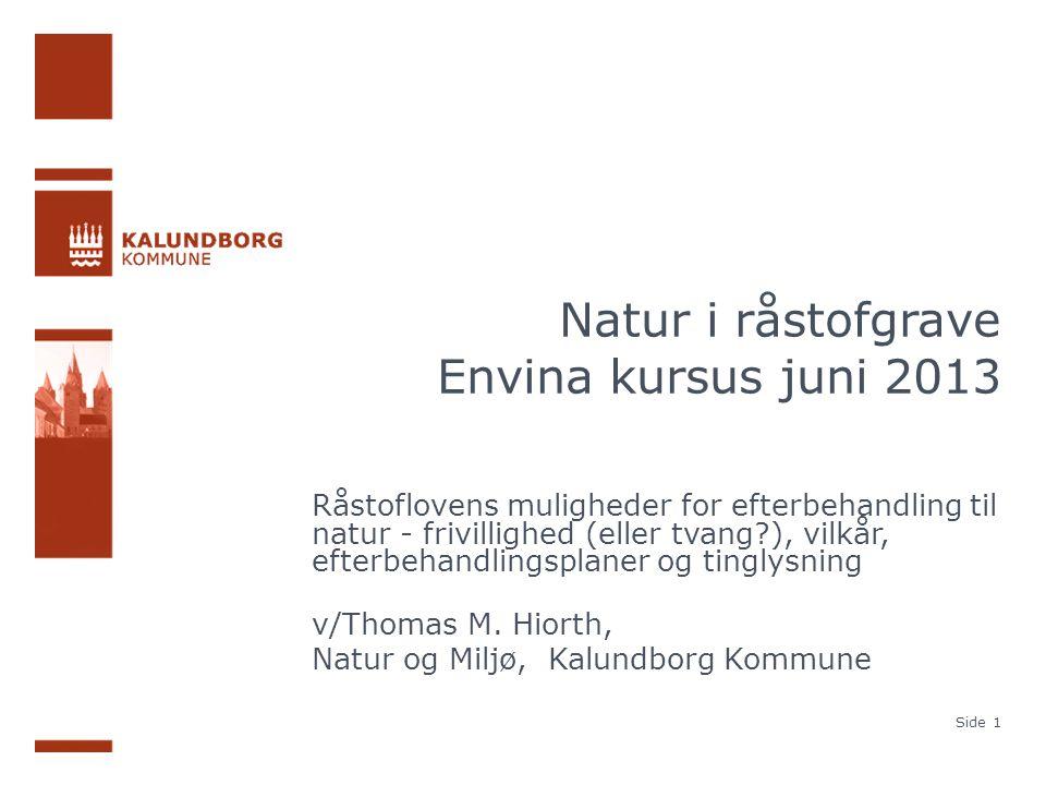 Natur i råstofgrave Envina kursus juni 2013 Råstoflovens muligheder for efterbehandling til natur - frivillighed (eller tvang ), vilkår, efterbehandlingsplaner og tinglysning v/Thomas M.