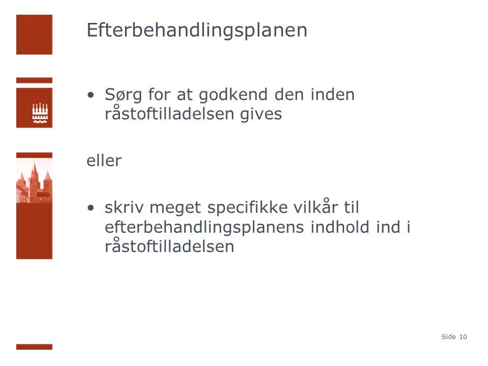 Efterbehandlingsplanen Sørg for at godkend den inden råstoftilladelsen gives eller skriv meget specifikke vilkår til efterbehandlingsplanens indhold ind i råstoftilladelsen Side 10