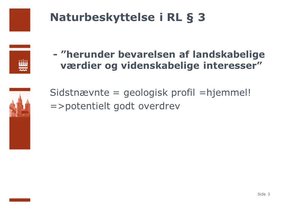 Naturbeskyttelse i RL § 3 - herunder bevarelsen af landskabelige værdier og videnskabelige interesser Sidstnævnte = geologisk profil =hjemmel.