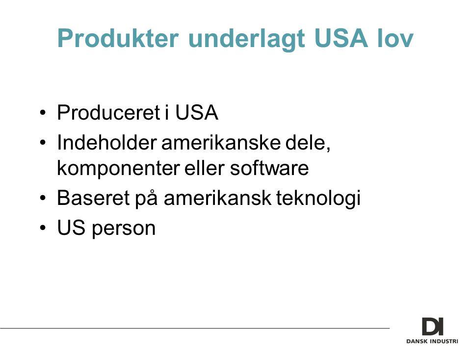 Produkter underlagt USA lov Produceret i USA Indeholder amerikanske dele, komponenter eller software Baseret på amerikansk teknologi US person
