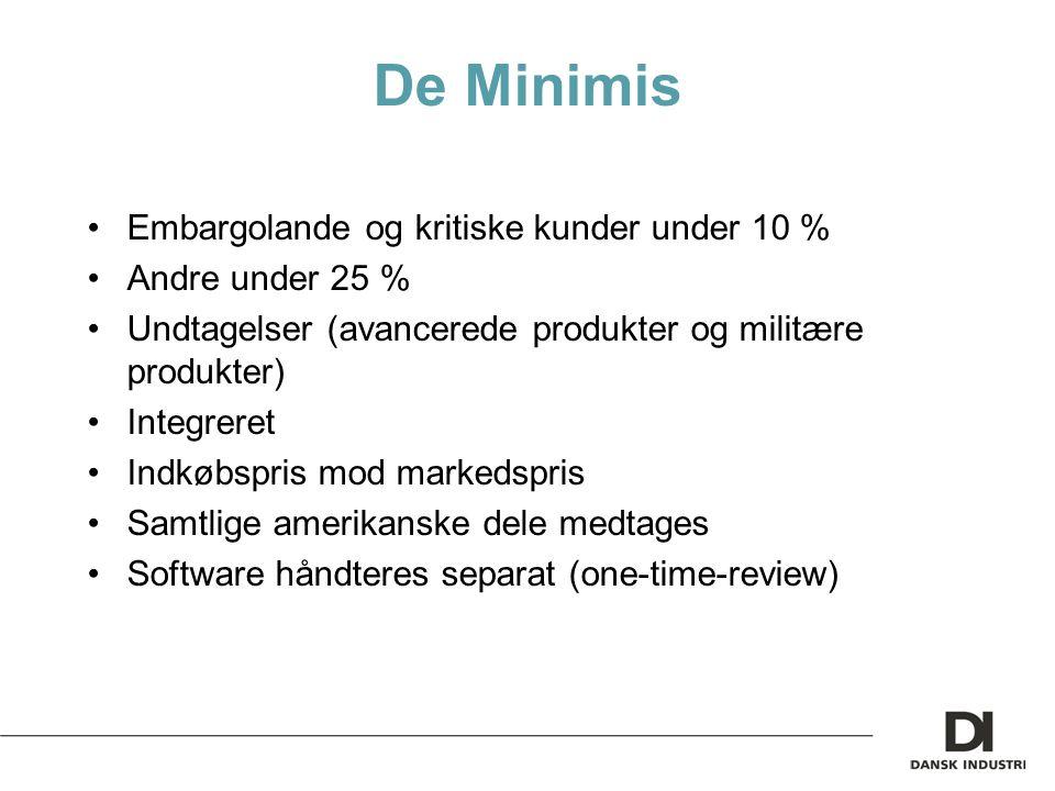 De Minimis Embargolande og kritiske kunder under 10 % Andre under 25 % Undtagelser (avancerede produkter og militære produkter) Integreret Indkøbspris mod markedspris Samtlige amerikanske dele medtages Software håndteres separat (one-time-review)
