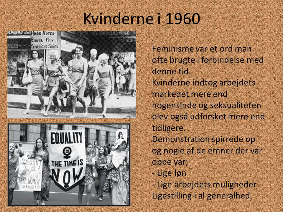 Kvinderne i 1960 Feminisme var et ord man ofte brugte i forbindelse med denne tid.