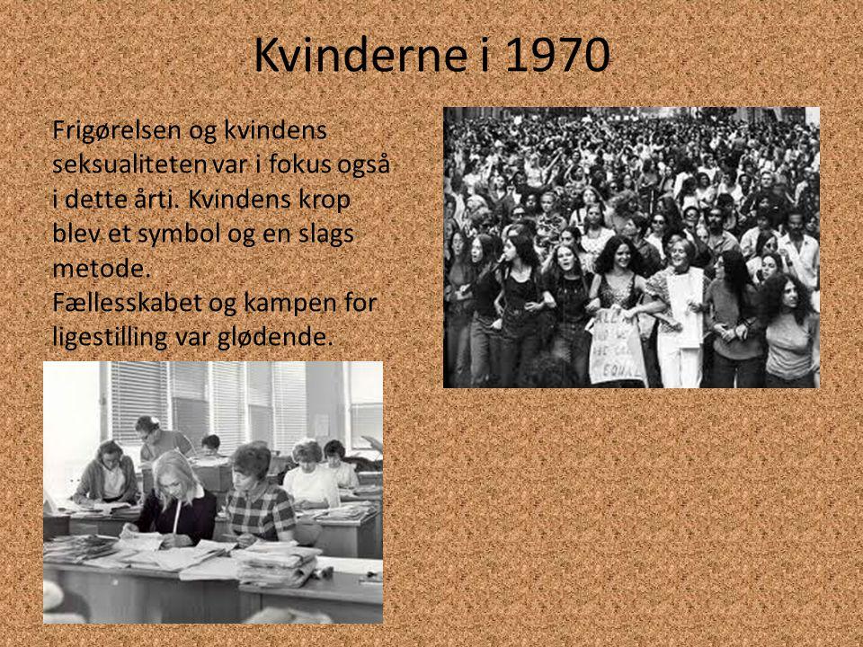 Kvinderne i 1970 Frigørelsen og kvindens seksualiteten var i fokus også i dette årti.