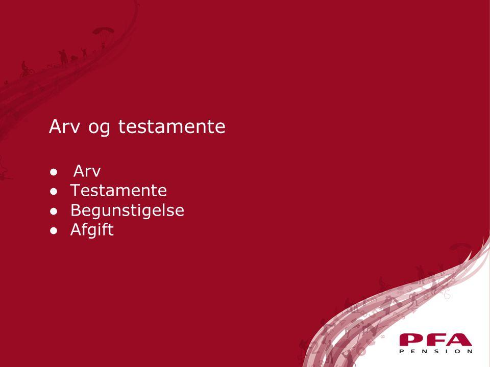 ● Arv ● Testamente ● Begunstigelse ● Afgift Arv og testamente
