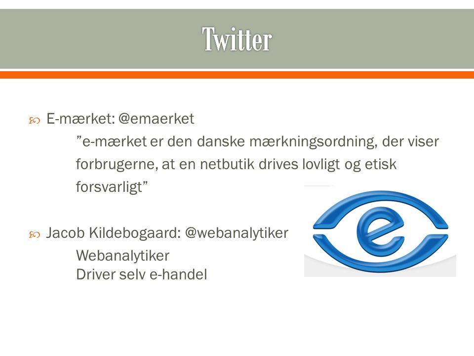  E-mærket: @emaerket e-mærket er den danske mærkningsordning, der viser forbrugerne, at en netbutik drives lovligt og etisk forsvarligt  Jacob Kildebogaard: @webanalytiker Webanalytiker Driver selv e-handel