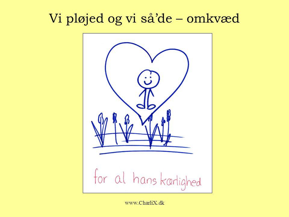 www.CharliX.dk Vi pløjed og vi så'de – omkvæd