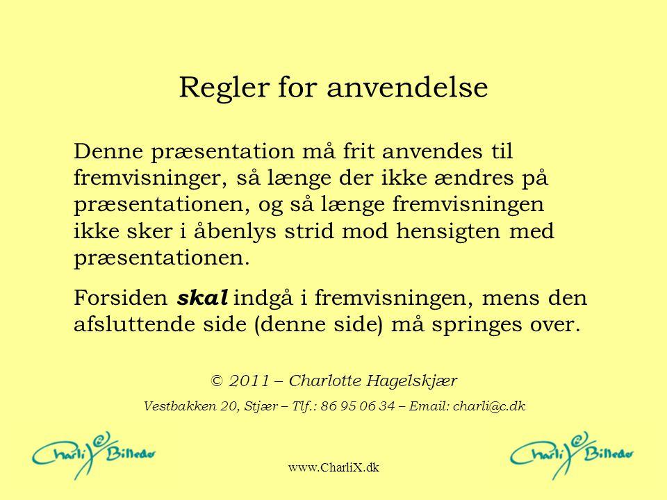 www.CharliX.dk Regler for anvendelse Denne præsentation må frit anvendes til fremvisninger, så længe der ikke ændres på præsentationen, og så længe fremvisningen ikke sker i åbenlys strid mod hensigten med præsentationen.