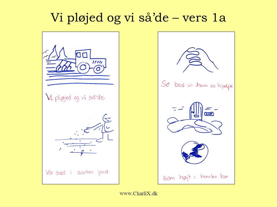 www.CharliX.dk Vi pløjed og vi så'de – vers 1a