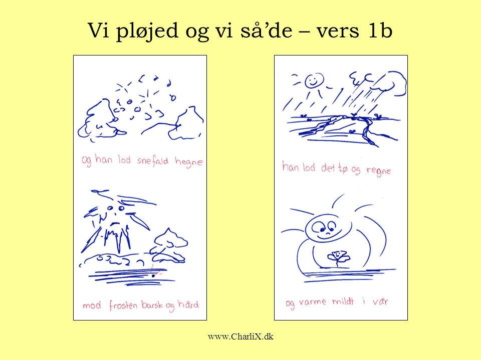 www.CharliX.dk Vi pløjed og vi så'de – vers 1b