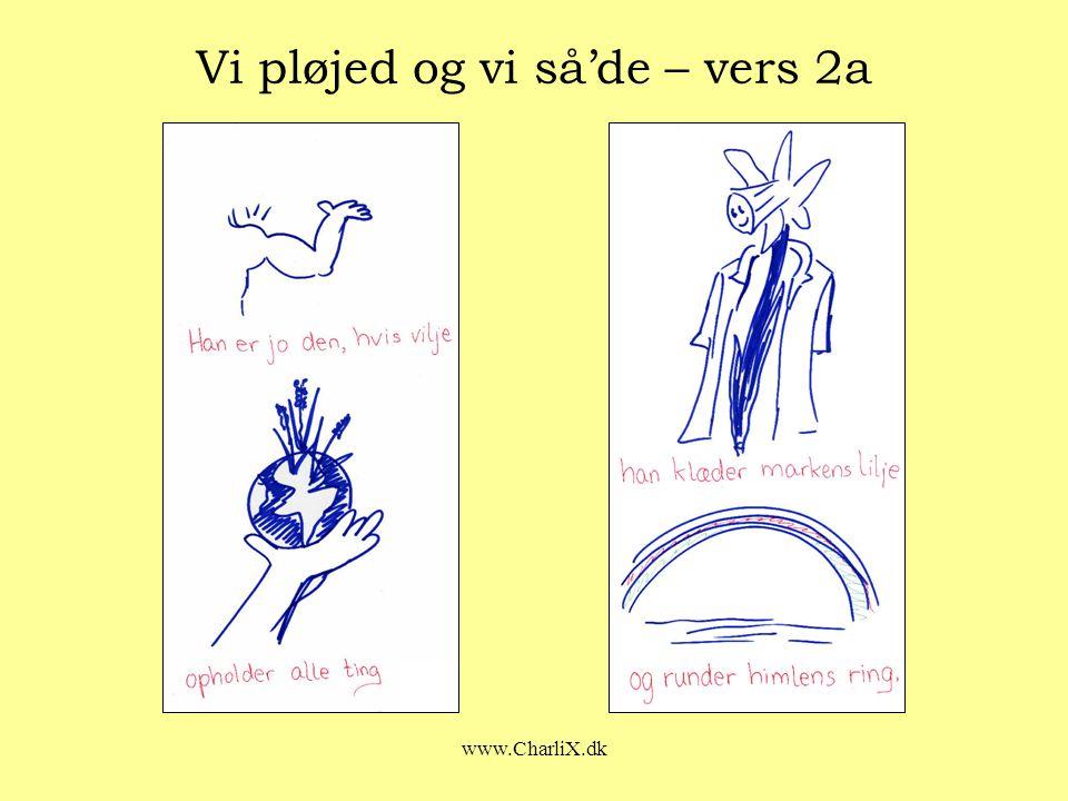 www.CharliX.dk Vi pløjed og vi så'de – vers 2a