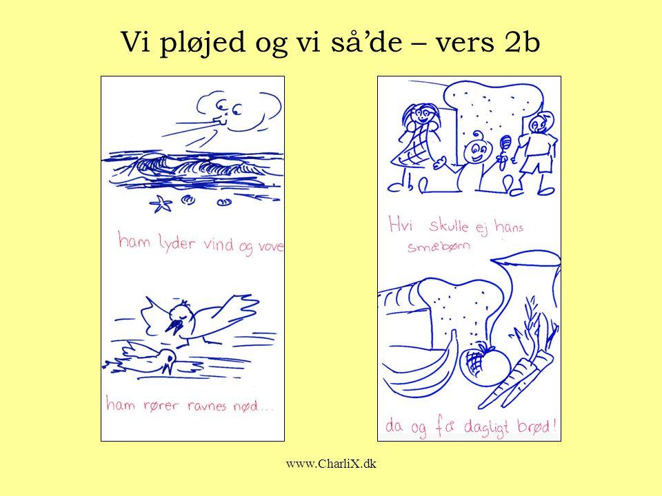www.CharliX.dk Vi pløjed og vi så'de – vers 2b