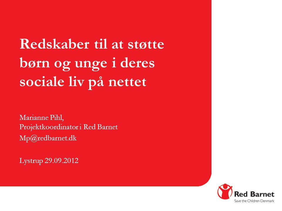 Redskaber til at støtte børn og unge i deres sociale liv på nettet Marianne Pihl, Projektkoordinator i Red Barnet Mp@redbarnet.dk Lystrup 29.09.2012