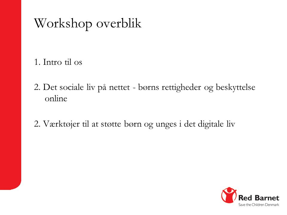 Workshop overblik 1. Intro til os 2.