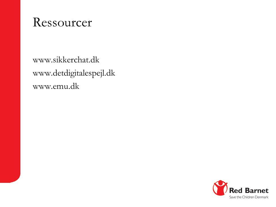 Ressourcer www.sikkerchat.dk www.detdigitalespejl.dk www.emu.dk
