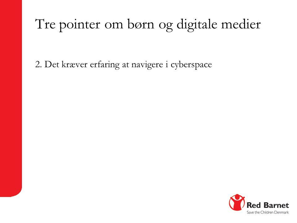 Tre pointer om børn og digitale medier 2. Det kræver erfaring at navigere i cyberspace