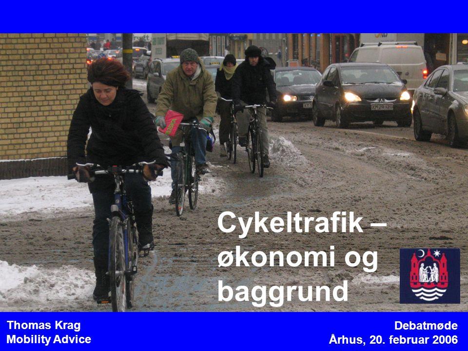 Debatmøde Århus, 20. februar 2006 Thomas Krag Mobility Advice Cykeltrafik – økonomi og baggrund