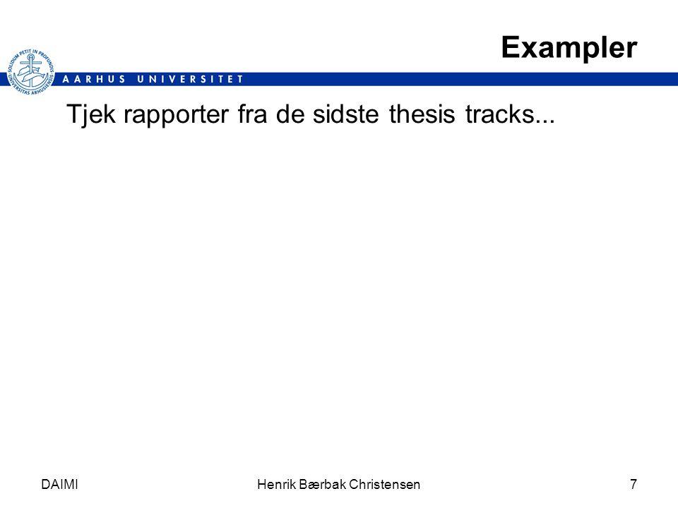 Exampler Tjek rapporter fra de sidste thesis tracks... DAIMIHenrik Bærbak Christensen7