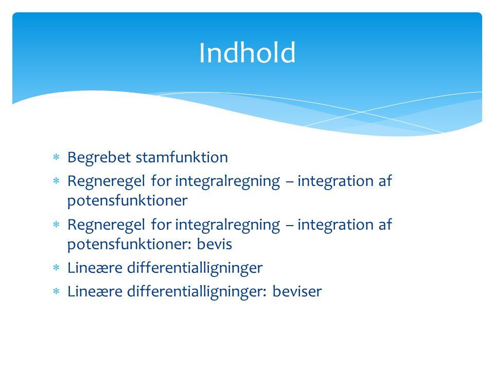  Begrebet stamfunktion  Regneregel for integralregning – integration af potensfunktioner  Regneregel for integralregning – integration af potensfunktioner: bevis  Lineære differentialligninger  Lineære differentialligninger: beviser Indhold