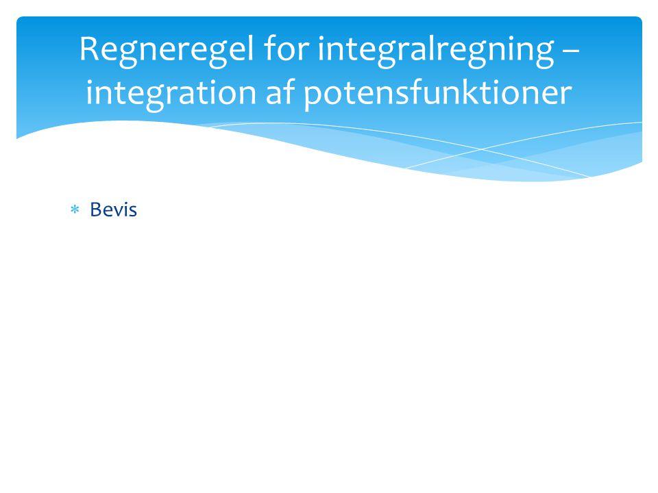  Bevis Regneregel for integralregning – integration af potensfunktioner