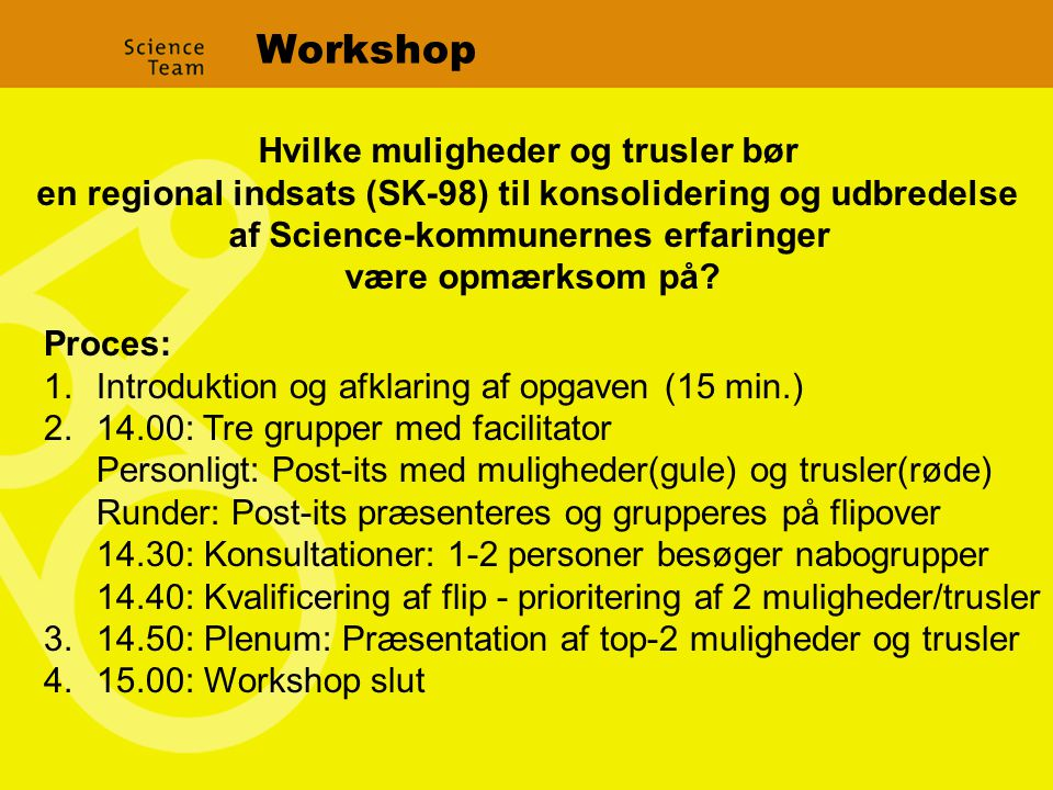 Workshop Hvilke muligheder og trusler bør en regional indsats (SK-98) til konsolidering og udbredelse af Science-kommunernes erfaringer være opmærksom på.