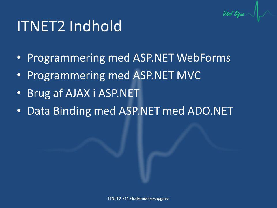 ITNET2 Indhold Programmering med ASP.NET WebForms Programmering med ASP.NET MVC Brug af AJAX i ASP.NET Data Binding med ASP.NET med ADO.NET ITNET2 F11 Godkendelsesopgave