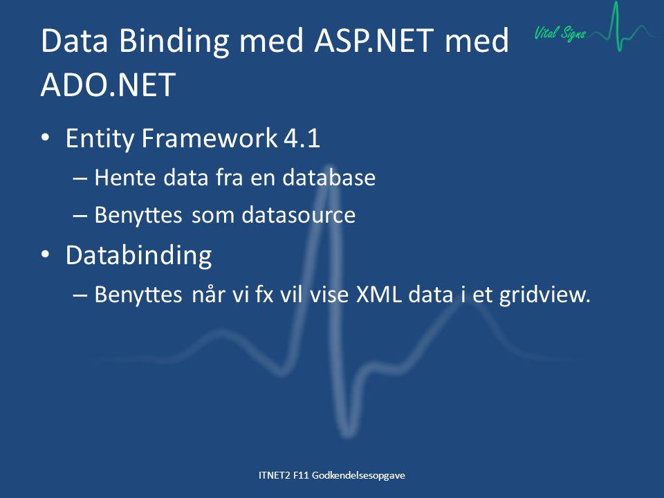 Data Binding med ASP.NET med ADO.NET Entity Framework 4.1 – Hente data fra en database – Benyttes som datasource Databinding – Benyttes når vi fx vil vise XML data i et gridview.