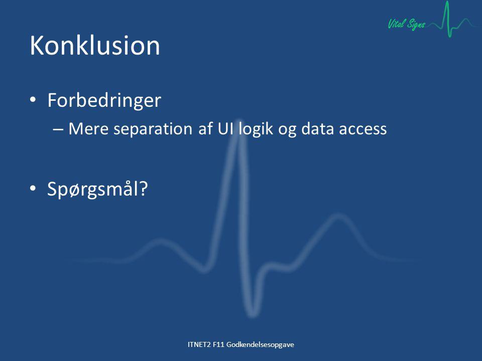Konklusion Forbedringer – Mere separation af UI logik og data access Spørgsmål.