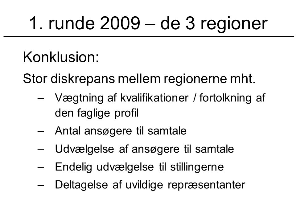 1. runde 2009 – de 3 regioner Konklusion: Stor diskrepans mellem regionerne mht.