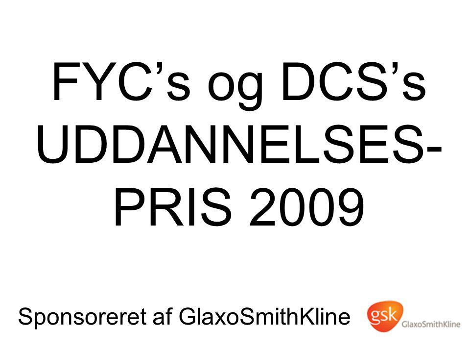 FYC's og DCS's UDDANNELSES- PRIS 2009 Sponsoreret af GlaxoSmithKline