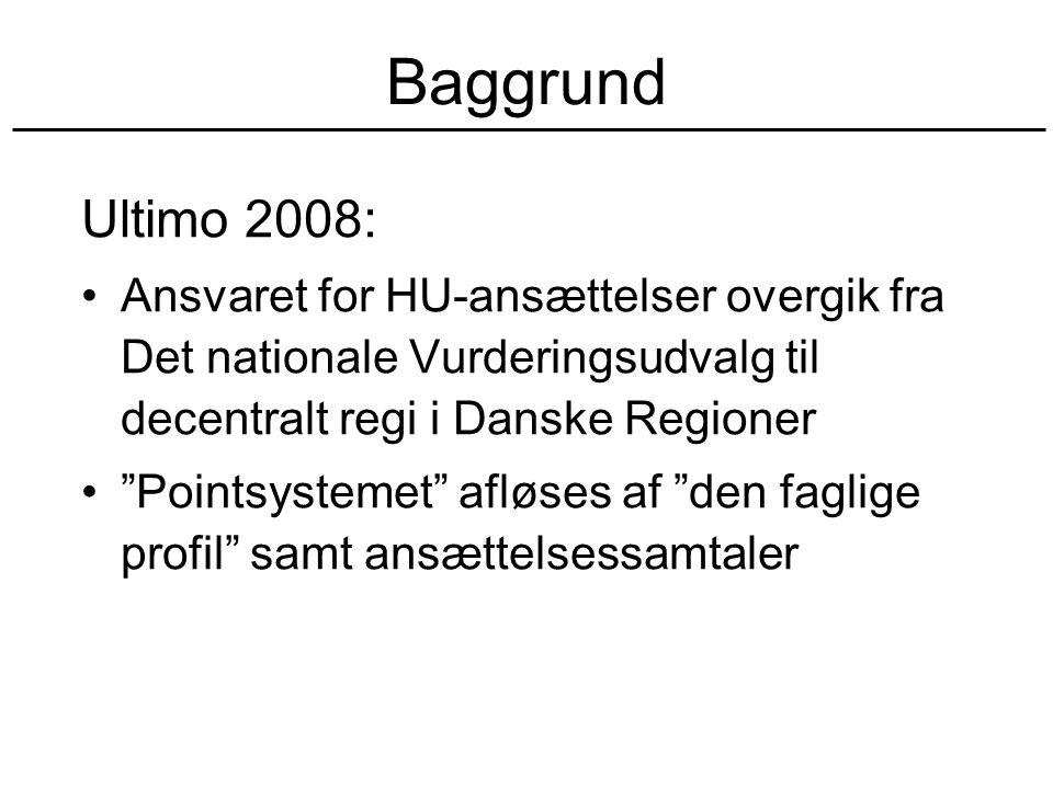 Baggrund Ultimo 2008: Ansvaret for HU-ansættelser overgik fra Det nationale Vurderingsudvalg til decentralt regi i Danske Regioner Pointsystemet afløses af den faglige profil samt ansættelsessamtaler