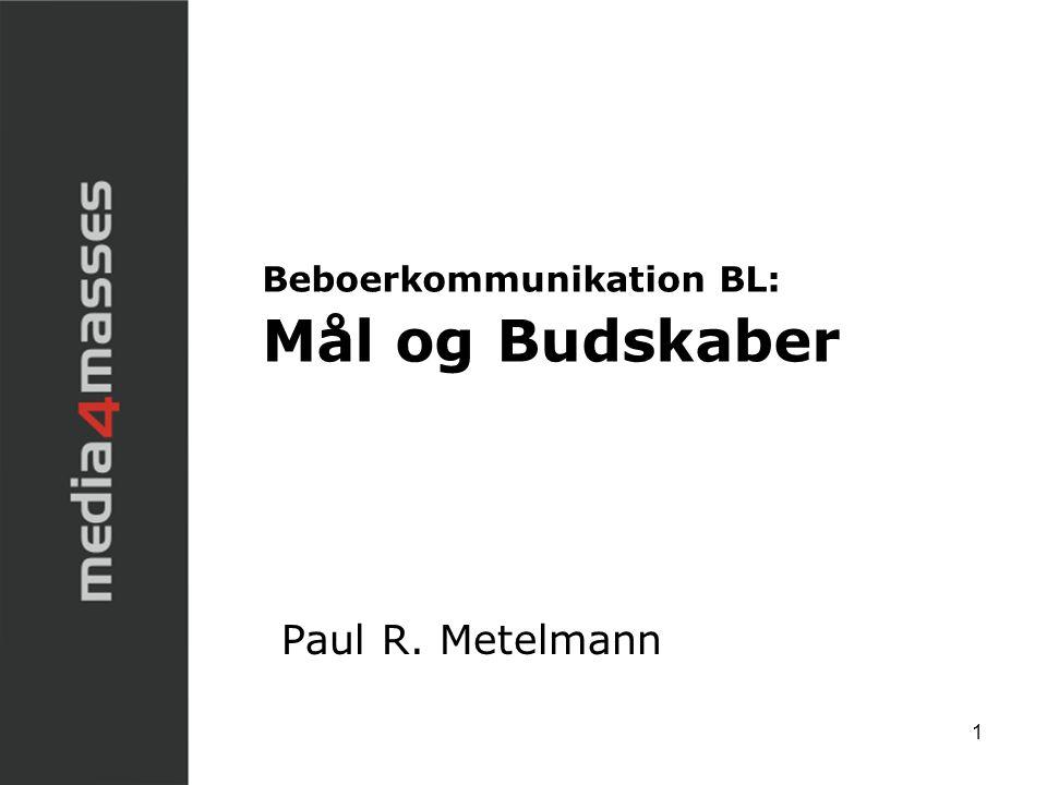 1 Beboerkommunikation BL: Mål og Budskaber Paul R. Metelmann